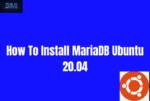How To Install MariaDB Ubuntu 20.04